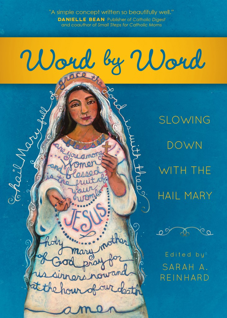 Word by Word: Slowing Down with the Hail Mary - Sarah Reinhard