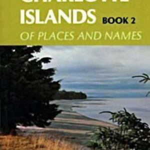 Queen Charlotte Islands Vol. 2 : Places and Names by Dalzell, Kathleen E.