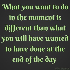 What you want to do in the moment