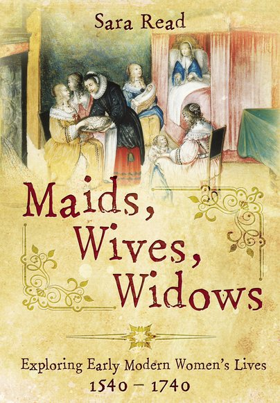 Buy a Copy of Maids, Wives, Widows: Exploring Early Modern Women's Lives, 1540-1740
