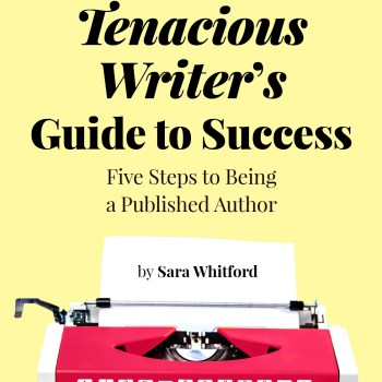 The Tenacious Writer's Guide to Success