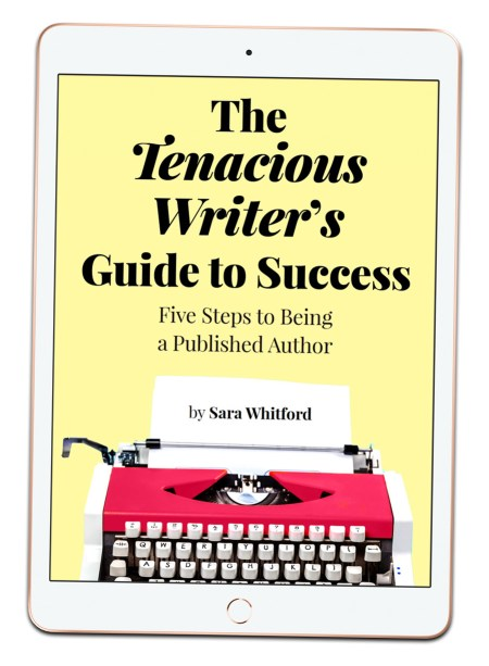 The Tenacious Writer's Guide to Success - Five Steps to Being a Published Author