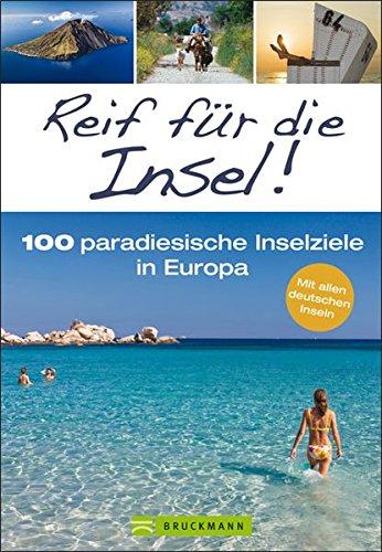 Reif für die Insel 100 paradiesische Inselziele in Europa