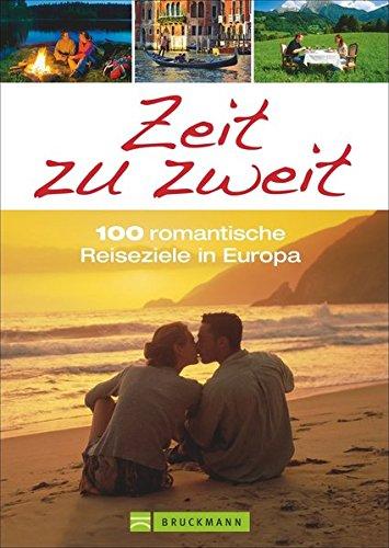 Zeit zu zweit. 100 romantische Reiseziele in Europa