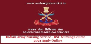 Indian Army Nursing Service - BSC Nursing Course 2021 Apply Online