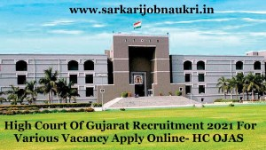 High Court Of Gujarat Recruitment 2021 For Various Vacancy Apply Online- HC OJAS