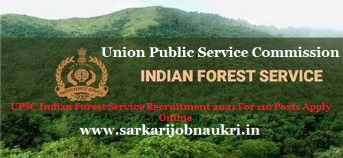 UPSC Indian Forest Service Recruitment 2021 For 110 Posts Apply Online