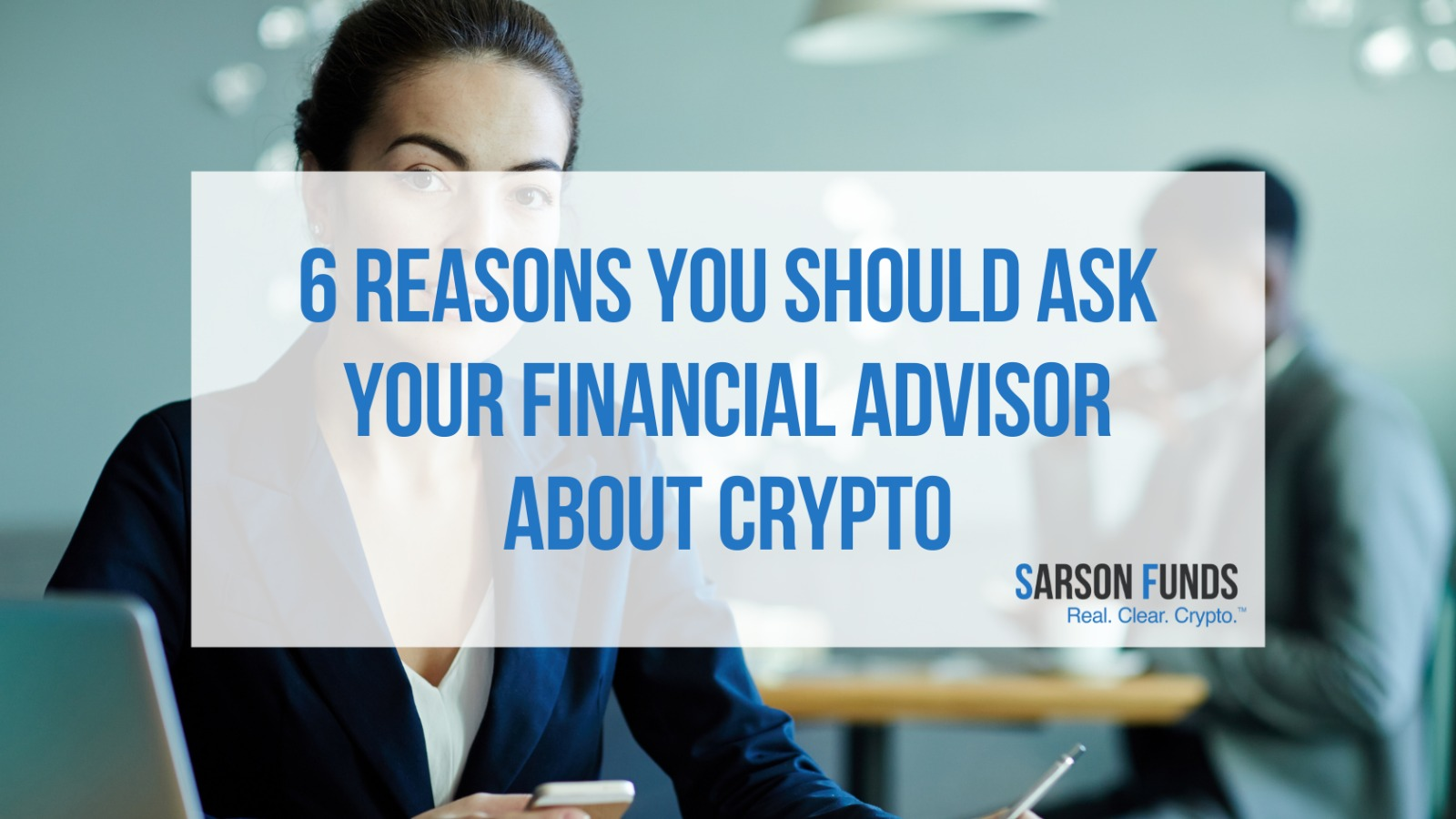 6 Reasons You Should Ask Your Financial Advisor About Crypto