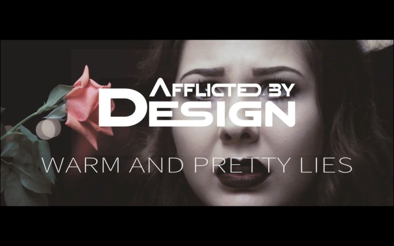 Afflicted By Design - Warm and Pretty Lies Music Video