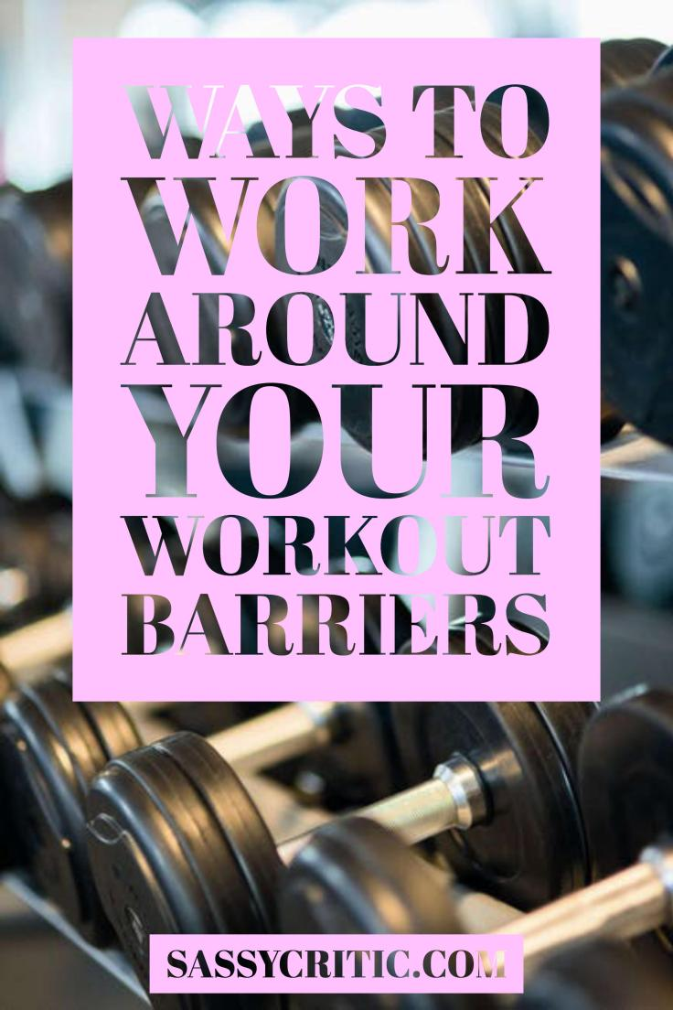 Ways to Get Around Your Workout Barriers - SassyCritic.com