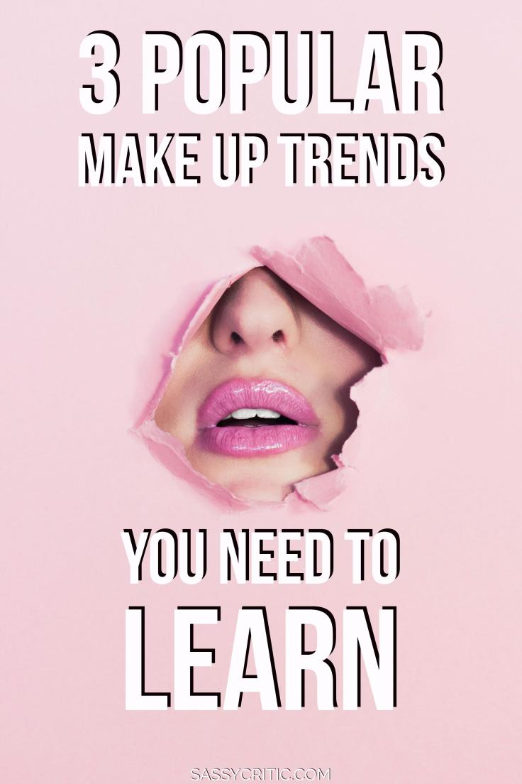 3 Popular Makeup Trends You Need to Learn - SassyCritic.com