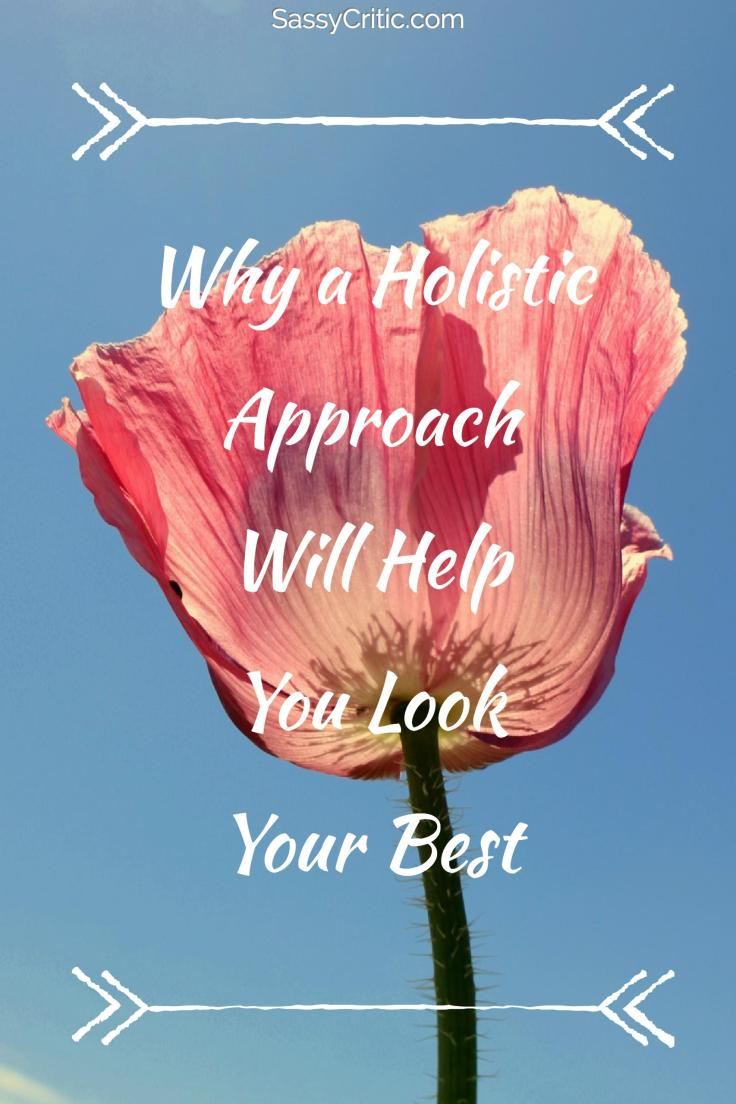Why a Holistic Approach Will Help You Look Your Best - SassyCritic.com