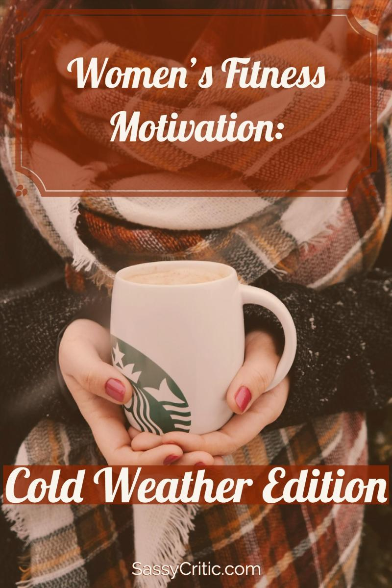 Women's Fitness Motivation Boosters: Cold Weather Edition - SassyCritic.com