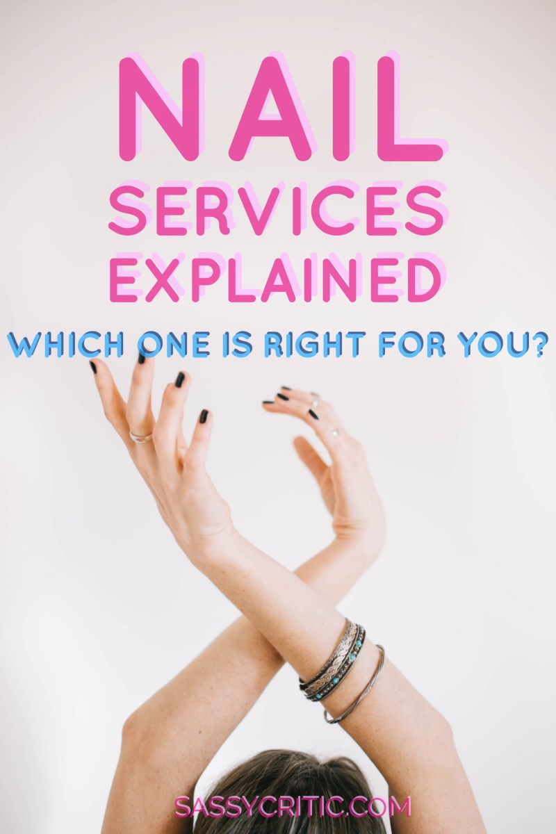 Nail Services Explained - Which One Will You Choose? - SassyCritic.com