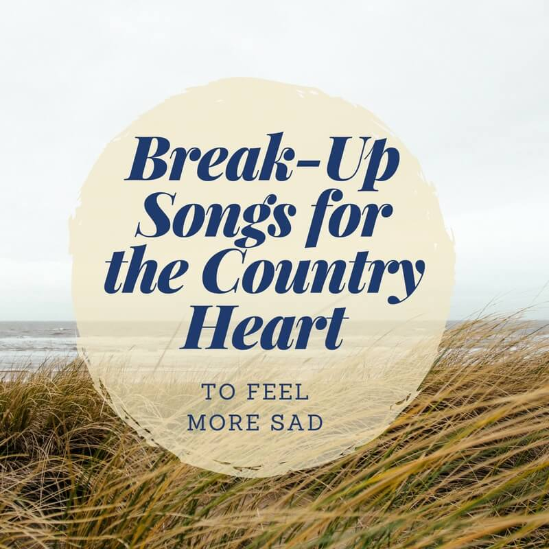 (Country) Break-Up Songs – To Make You Feel More Sad