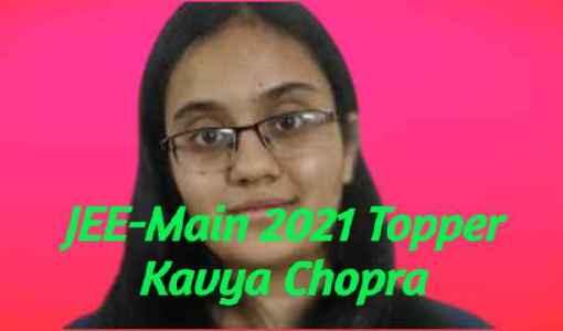 Meet JEE-Main 2021 Topper Kavya Chopra