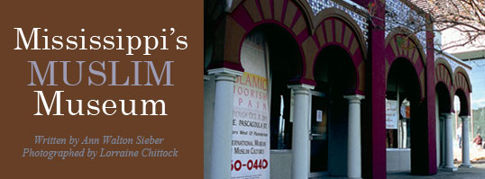Mississippi's Muslim Museum - Written by Ann Walton Sieber, Photographed by Lorraine Chittock