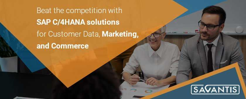 Beat the competition with SAP C/4HANA solutions for Customer Data, Marketing, and Commerce