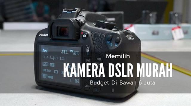 Memilih Kamera DSLR Murah