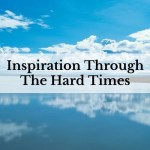 Inspiration Through The Hard Times