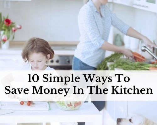 10 Simple Ways To Save Money In The Kitchen