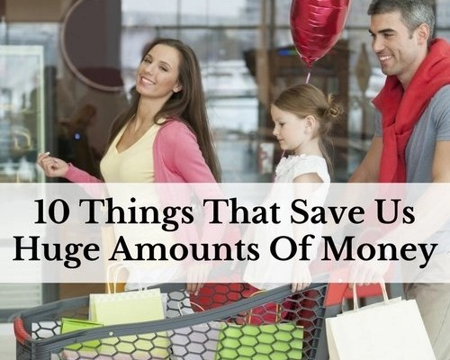 10 Things That Save Us Huge Amounts Of Money
