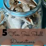 5 Fun Sea Shell Decorations