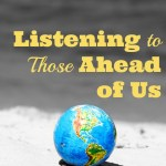 Listening to Those Ahead of Us