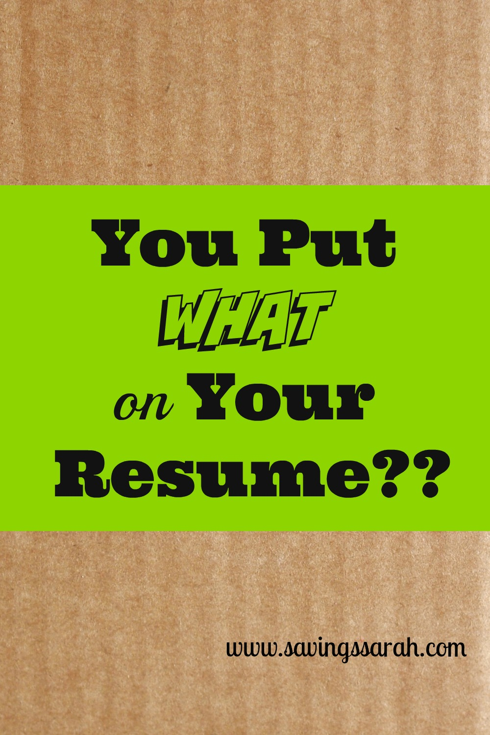 You Put WHAT on Your Resume?