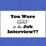 You Wore What to the Job Interview?
