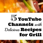 5 YouTube Channels with Delicious Recipes for Grill