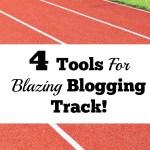 4 Tools For Blazing Blogging Track