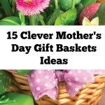 15 Clever Mother's Day Gift Baskets Ideas