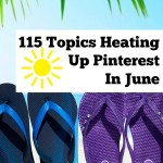115 Topics Heating Up Pinterest In June