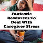 Fantastic Resources To Deal With Caregiver Stress