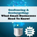 Geofencing and Geotargeting What Small Businesses Need to Know
