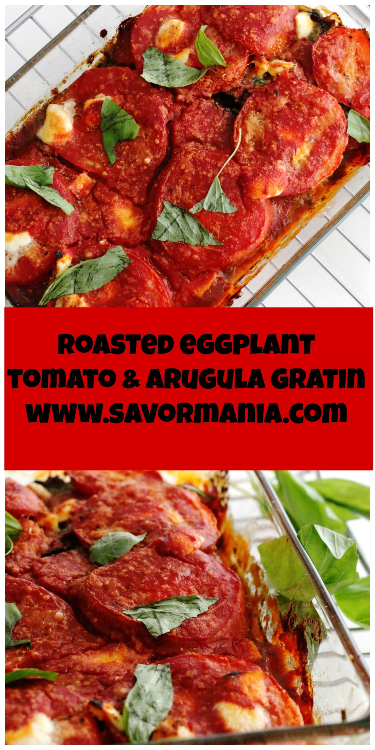 roasted eggplant tomato and arugula gratin | www.savormania.com