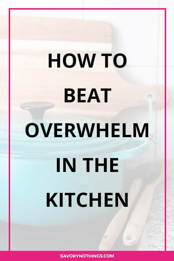 How to beat overwhelm in the kitchen.