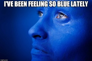 "A woman's face colored blue with the caption, ""I've been feeling so blue lately. """