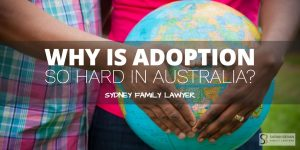 Why is adoption so hard in australia family lawyers