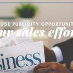How to Use Publicity Opportunities in your Sales Efforts