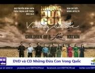 Phóng Sự ĐẶC BIỆT DVD và CD Những Đứa Con Vong Quốc