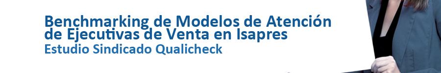 Estudio Sindicado Qualicheck Benchmarking de modelos de atencion de ejecutivas de venta en isapres