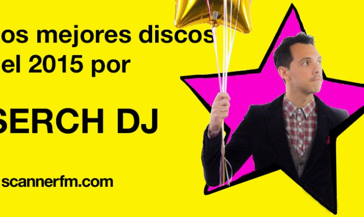Los mejores discos del 2015 por…Serch DJ