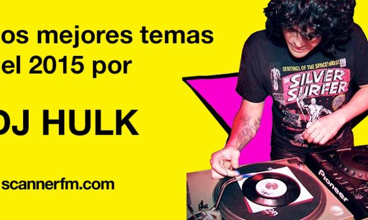 Los mejores temas del 2015 por…DJ Hulk