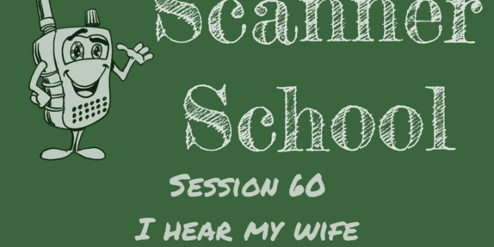 I hear my wife – but I listen to my scanner