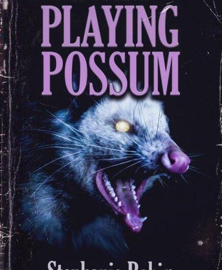 Playing Possum by Stephanie Rabig
