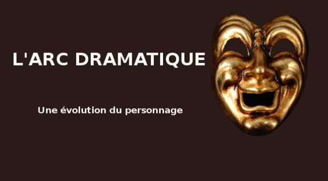 L'ARC DRAMATIQUE : QUELQUES NOTIONS