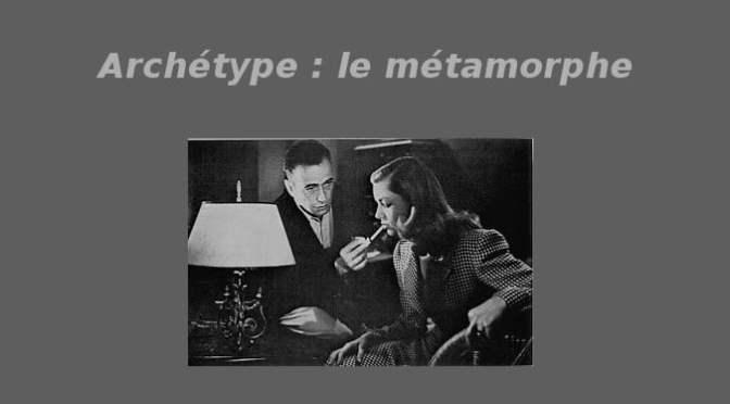 ARCHÉTYPE : LE MÉTAMORPHE