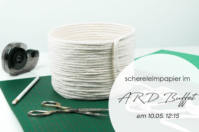 Auftritt ARD Buffet schereleimpapier DIY und Upcycling Berlin Korb selber machen